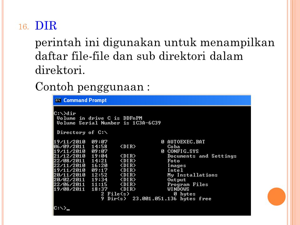 16. DIR perintah ini digunakan untuk menampilkan daftar file-file dan sub direktori dalam direktori. Contoh penggunaan :