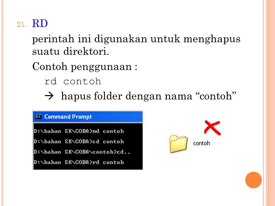 "21. RD perintah ini digunakan untuk menghapus suatu direktori. Contoh penggunaan : rd contoh  hapus folder dengan nama ""contoh"""