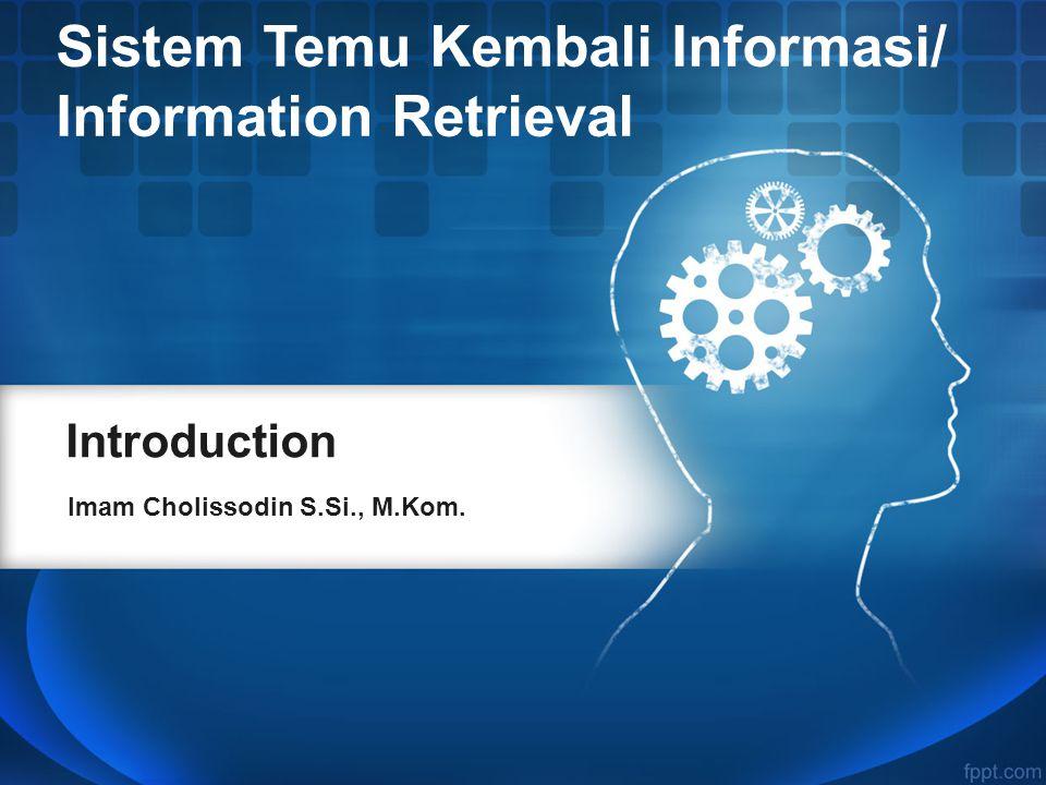 Introduction Imam Cholissodin S.Si., M.Kom. Sistem Temu Kembali Informasi/ Information Retrieval