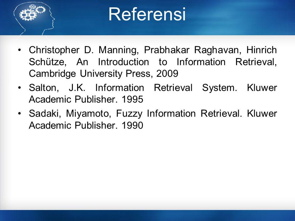 Referensi Christopher D. Manning, Prabhakar Raghavan, Hinrich Schütze, An Introduction to Information Retrieval, Cambridge University Press, 2009 Salt