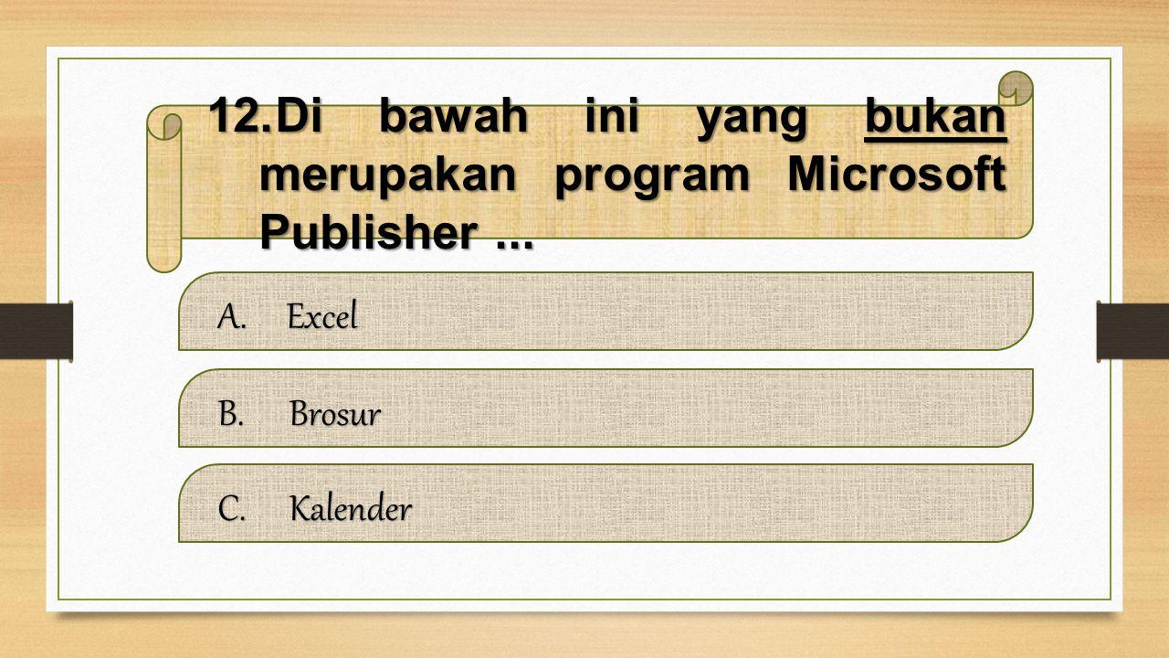 11.Bagian yang berisi perintah- perintah dari sebuah menu adalah... A.Ribbon Ribbon B.Office Button Office ButtonOffice Button C.Scroll Bar Scroll Bar