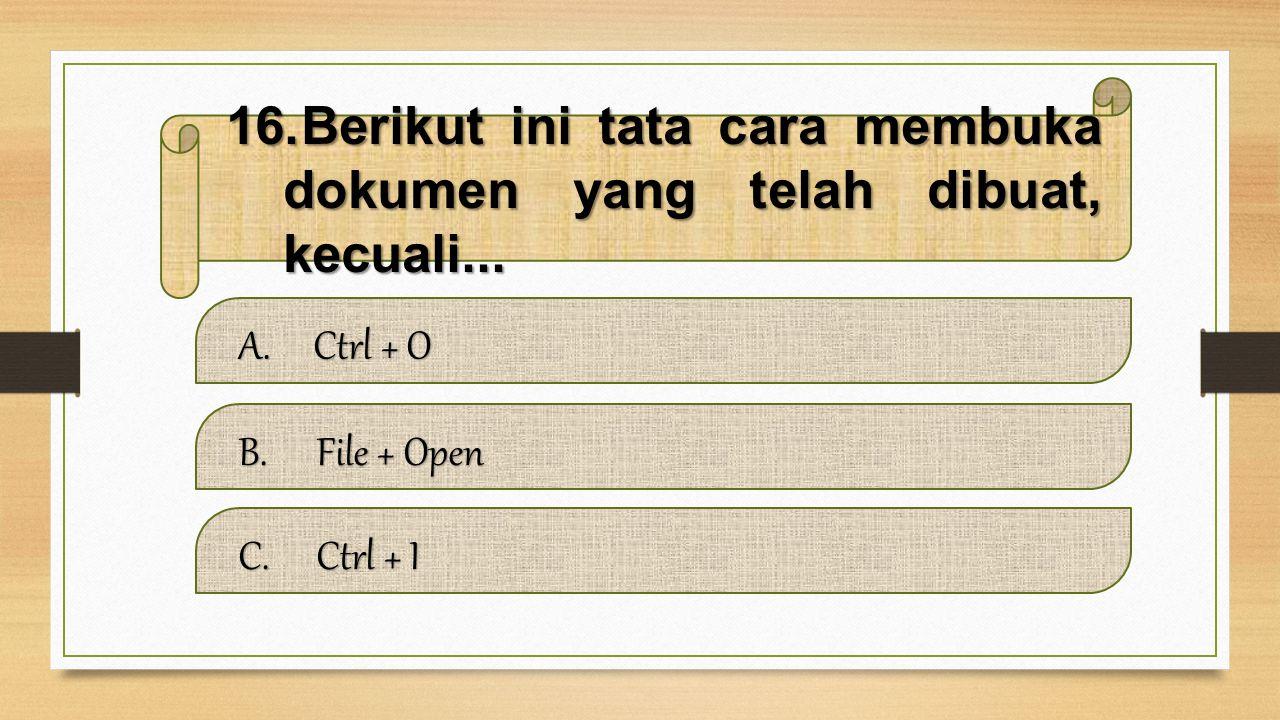 15.Berikut ini shortcut yang benar untuk membuat dokumen baru adalah... A.Ctrl + B Ctrl + BCtrl + B B.Ctrl + N Ctrl + NCtrl + N C.Ctrl + H Ctrl + HCtr