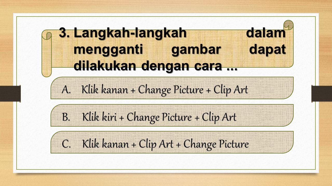 13.Untuk mengganti gambar (picture) bisa menggunakan cara berikut, kecuali...