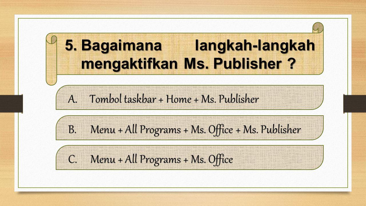 4.Berikut yang bukan termasuk kegunaan Ms. Publisher adalah... A.Membuat brosur Membuat brosurMembuat brosur B.Menghitung angka dan bilangan Menghitun