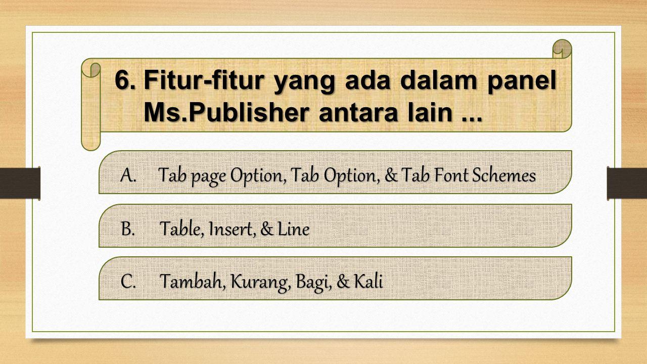 6.Fitur-fitur yang ada dalam panel Ms.Publisher antara lain...