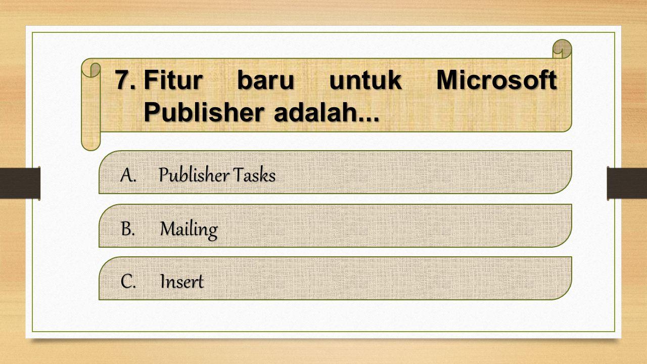 6.Fitur-fitur yang ada dalam panel Ms.Publisher antara lain... A.Tab page Option, Tab Option, & Tab Font Schemes Tab page Option, Tab Option, & Tab Fo