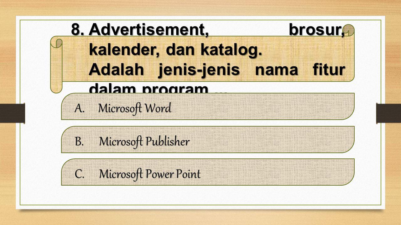 8.Advertisement, brosur, kalender, dan katalog.Adalah jenis-jenis nama fitur dalam program...