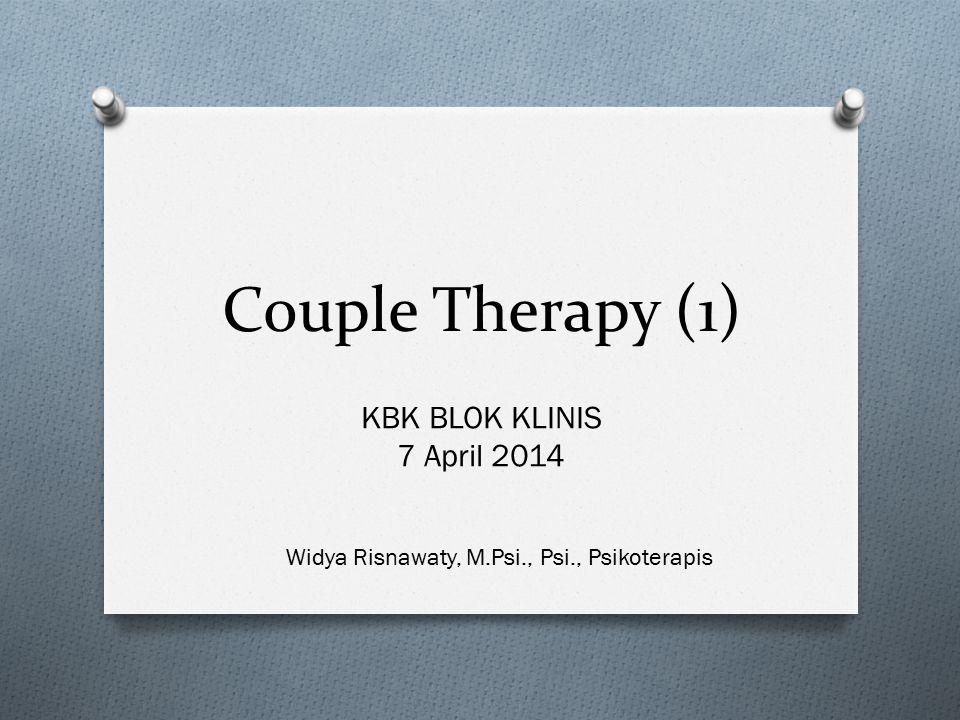 Definisi Couple Therapy O Couples therapy : terapi yang ditujukan bagi pasangan, baik yang menikah maupun belum/tidak menikah.