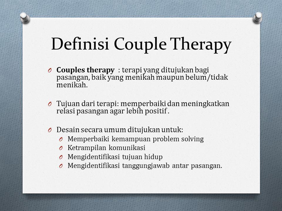 Definisi Couple Therapy O Couples therapy : terapi yang ditujukan bagi pasangan, baik yang menikah maupun belum/tidak menikah. O Tujuan dari terapi: m