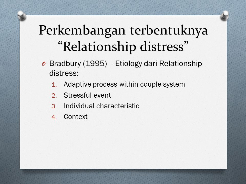 "Perkembangan terbentuknya ""Relationship distress"" O Bradbury (1995) - Etiology dari Relationship distress: 1. Adaptive process within couple system 2."