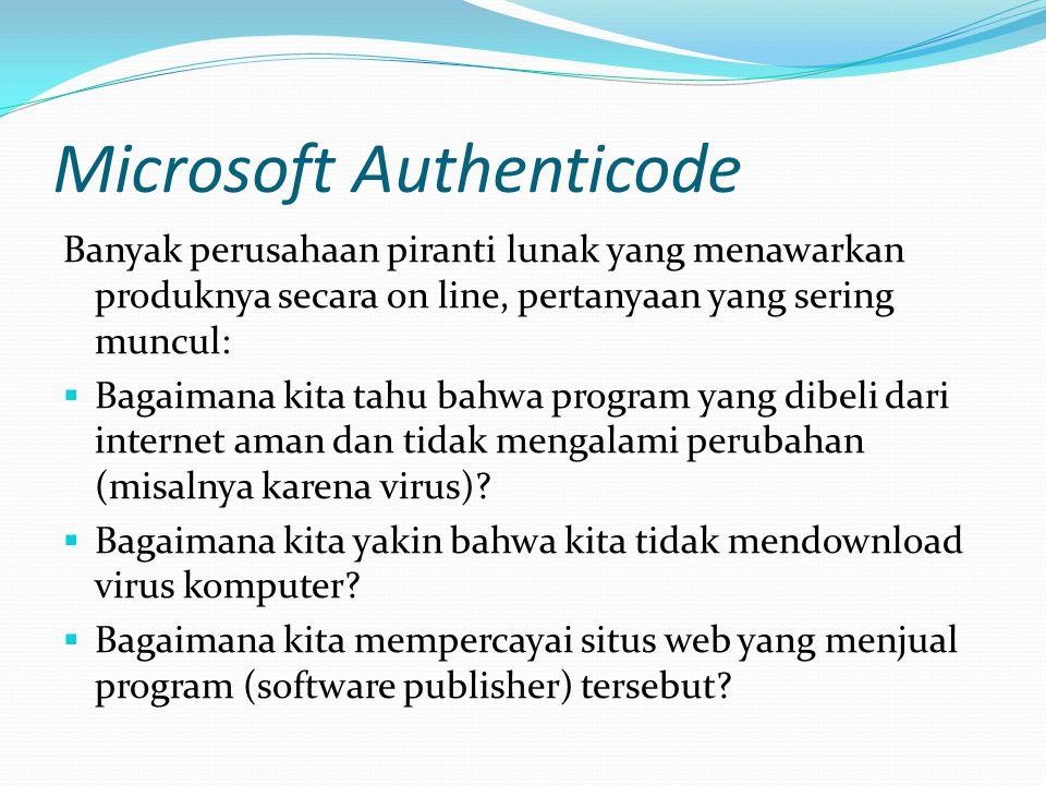 Microsoft Authenticode Banyak perusahaan piranti lunak yang menawarkan produknya secara on line, pertanyaan yang sering muncul:  Bagaimana kita tahu