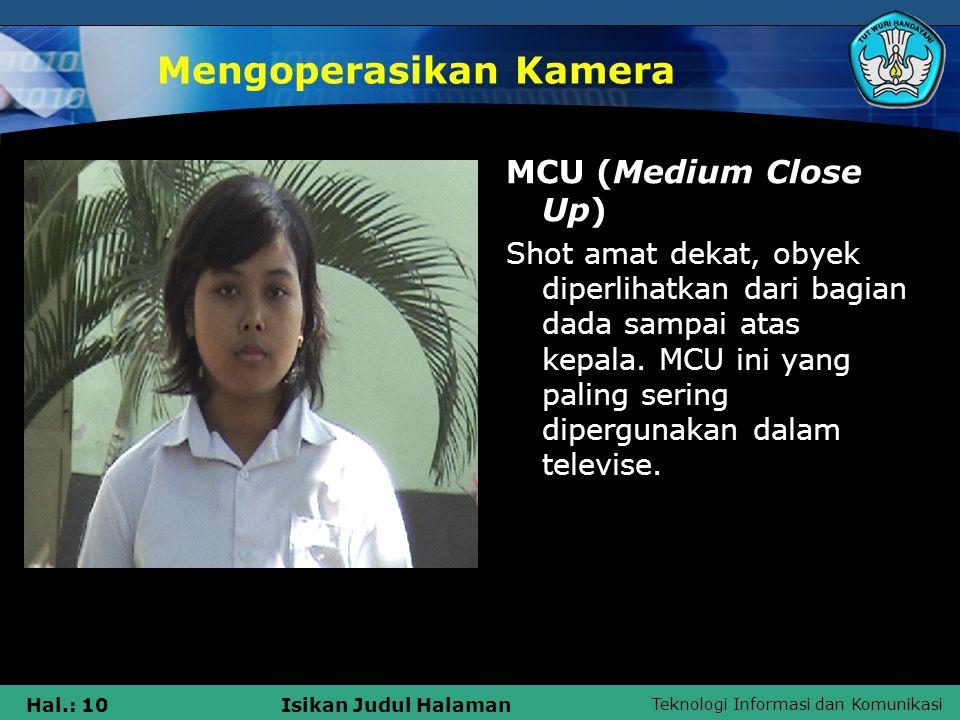 Teknologi Informasi dan Komunikasi Hal.: 10Isikan Judul Halaman Mengoperasikan Kamera MCU (Medium Close Up) Shot amat dekat, obyek diperlihatkan dari