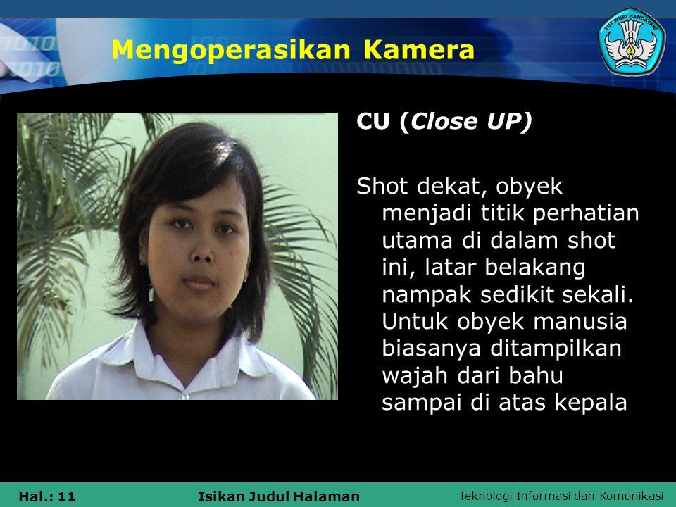 Teknologi Informasi dan Komunikasi Hal.: 11Isikan Judul Halaman Mengoperasikan Kamera CU (Close UP) Shot dekat, obyek menjadi titik perhatian utama di