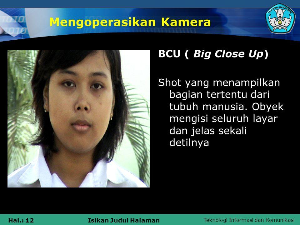 Teknologi Informasi dan Komunikasi Hal.: 12Isikan Judul Halaman Mengoperasikan Kamera BCU ( Big Close Up) Shot yang menampilkan bagian tertentu dari t