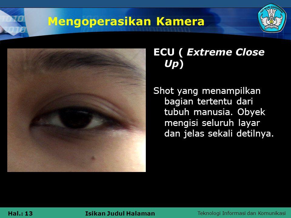 Teknologi Informasi dan Komunikasi Hal.: 13Isikan Judul Halaman Mengoperasikan Kamera ECU ( Extreme Close Up) Shot yang menampilkan bagian tertentu da