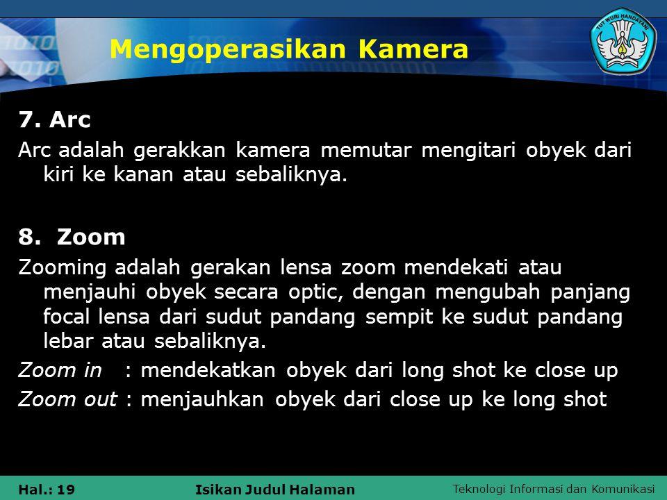 Teknologi Informasi dan Komunikasi Hal.: 19Isikan Judul Halaman Mengoperasikan Kamera 7. Arc Arc adalah gerakkan kamera memutar mengitari obyek dari k