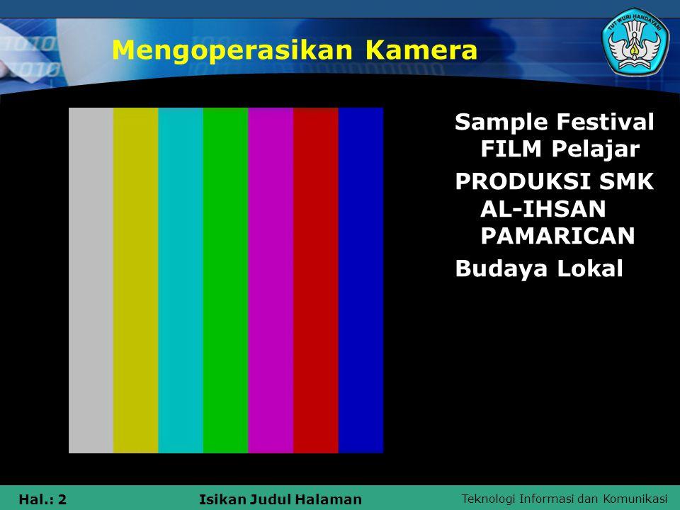 Teknologi Informasi dan Komunikasi Hal.: 2Isikan Judul Halaman Mengoperasikan Kamera Sample Festival FILM Pelajar PRODUKSI SMK AL-IHSAN PAMARICAN Buda