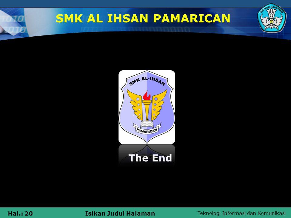 Teknologi Informasi dan Komunikasi Hal.: 20Isikan Judul Halaman SMK AL IHSAN PAMARICAN The End