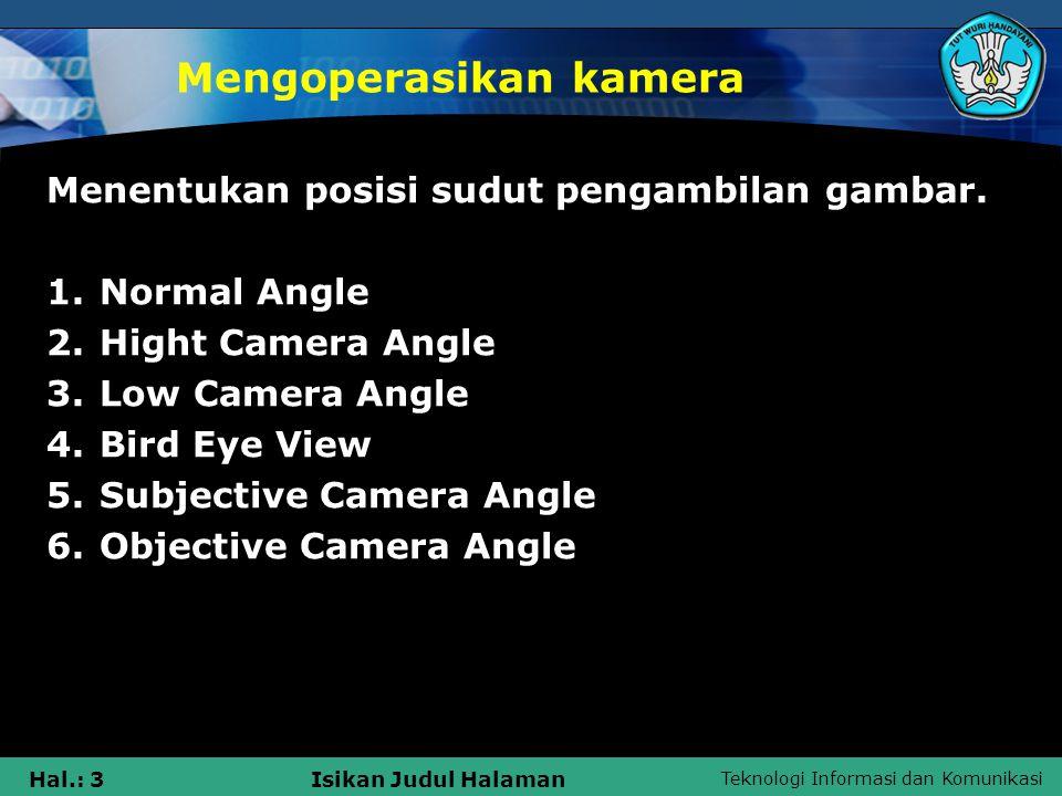 Teknologi Informasi dan Komunikasi Hal.: 14Isikan Judul Halaman Mengoperasikan Kamera Gerakan Kamera Dalam Pengambilan Gambar seringa banyak digunakan : 1.Pan, Panning 2.Tilt, Tilting 3.Dolly, Track 4.Pedestal 5.Crab 6.Crane 7.Arc 8.Zoom