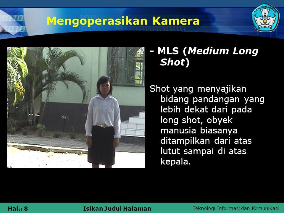 Teknologi Informasi dan Komunikasi Hal.: 8Isikan Judul Halaman Mengoperasikan Kamera - MLS (Medium Long Shot) Shot yang menyajikan bidang pandangan ya