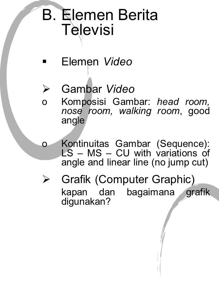  Elemen Audio  Narration (Narasi) oReader oVoice Over oDubbing  Sound On Tape (Interview)  Background Audio : oNatural Sound oMusic
