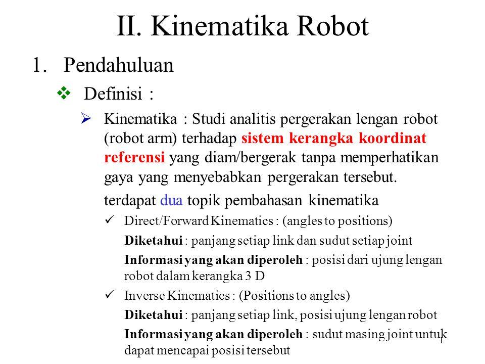 1 II. Kinematika Robot 1.Pendahuluan  Definisi :  Kinematika : Studi analitis pergerakan lengan robot (robot arm) terhadap sistem kerangka koordinat