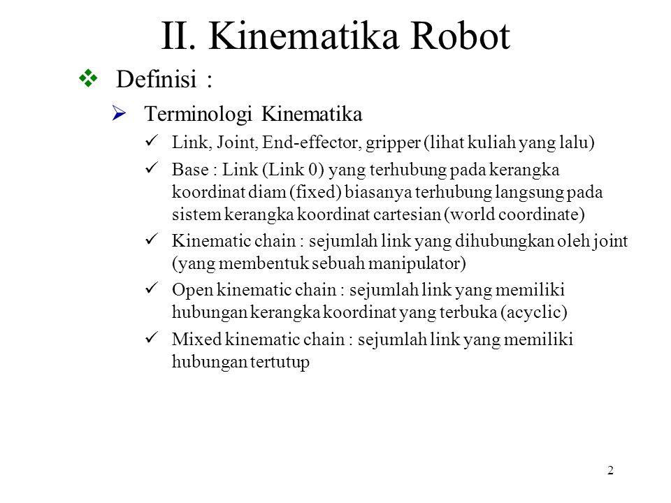 2 II. Kinematika Robot  Definisi :  Terminologi Kinematika Link, Joint, End-effector, gripper (lihat kuliah yang lalu) Base : Link (Link 0) yang ter