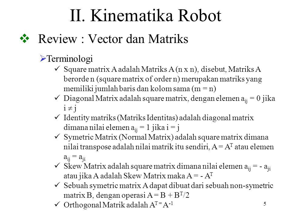 5 II. Kinematika Robot  Review : Vector dan Matriks  Terminologi Square matrix A adalah Matriks A (n x n), disebut, Matriks A berorde n (square matr