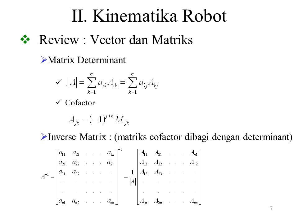 7 II. Kinematika Robot  Review : Vector dan Matriks  Matrix Determinant. Cofactor  Inverse Matrix : (matriks cofactor dibagi dengan determinant)