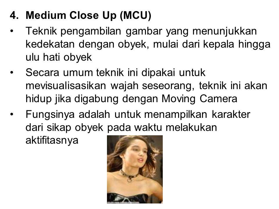 4.Medium Close Up (MCU) Teknik pengambilan gambar yang menunjukkan kedekatan dengan obyek, mulai dari kepala hingga ulu hati obyek Secara umum teknik