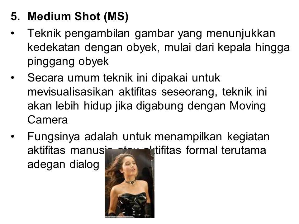 5.Medium Shot (MS) Teknik pengambilan gambar yang menunjukkan kedekatan dengan obyek, mulai dari kepala hingga pinggang obyek Secara umum teknik ini d