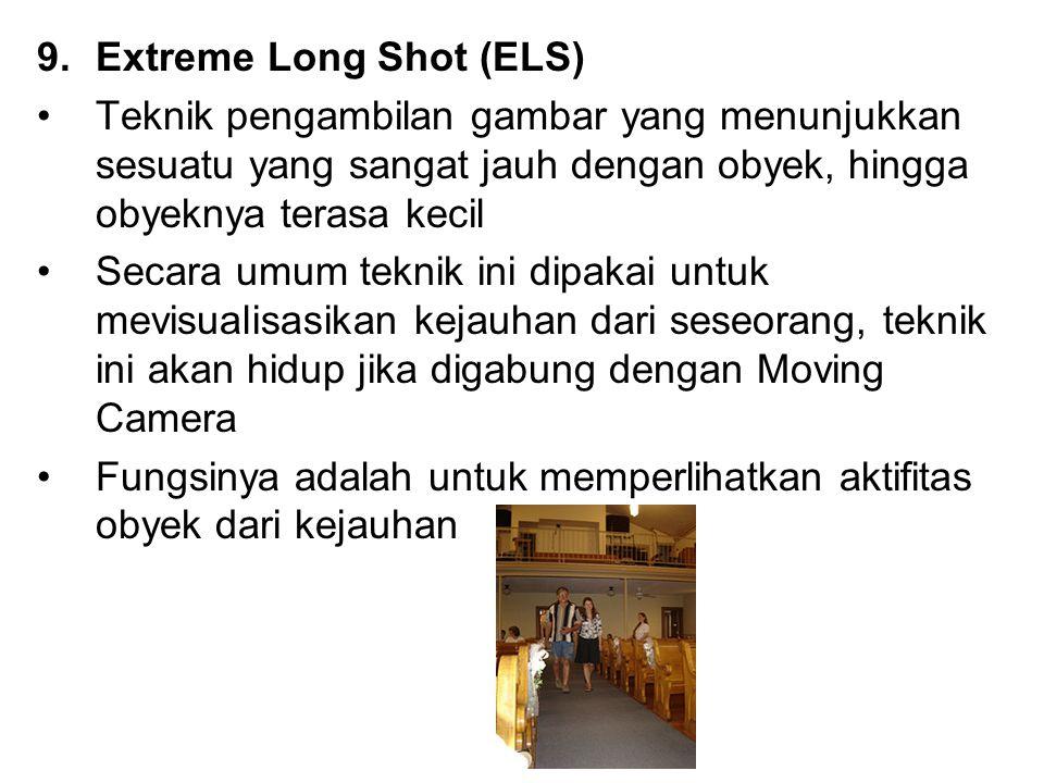 9.Extreme Long Shot (ELS) Teknik pengambilan gambar yang menunjukkan sesuatu yang sangat jauh dengan obyek, hingga obyeknya terasa kecil Secara umum t