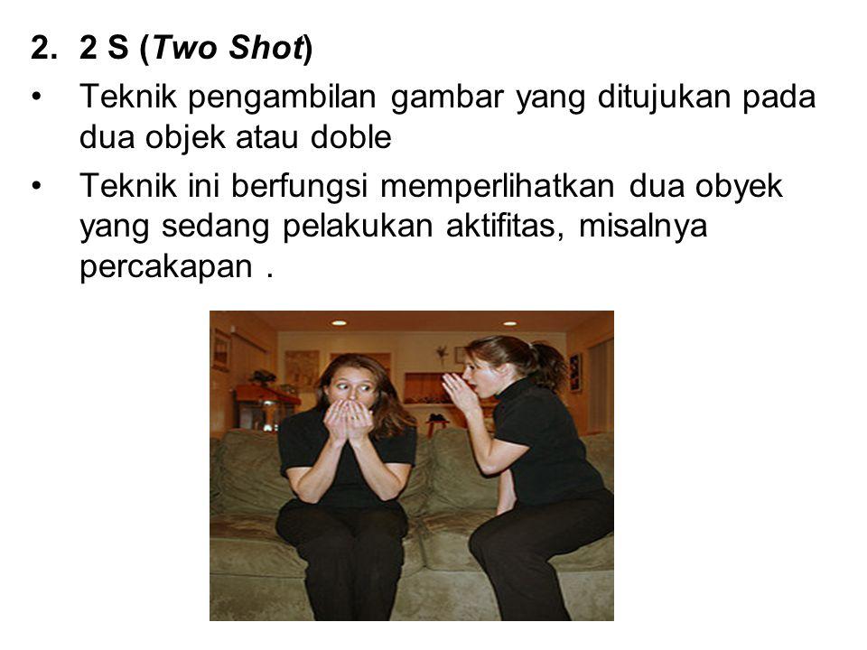 2.2 S (Two Shot) Teknik pengambilan gambar yang ditujukan pada dua objek atau doble Teknik ini berfungsi memperlihatkan dua obyek yang sedang pelakuka