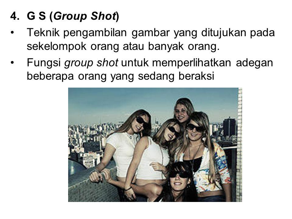 4.G S (Group Shot) Teknik pengambilan gambar yang ditujukan pada sekelompok orang atau banyak orang. Fungsi group shot untuk memperlihatkan adegan beb