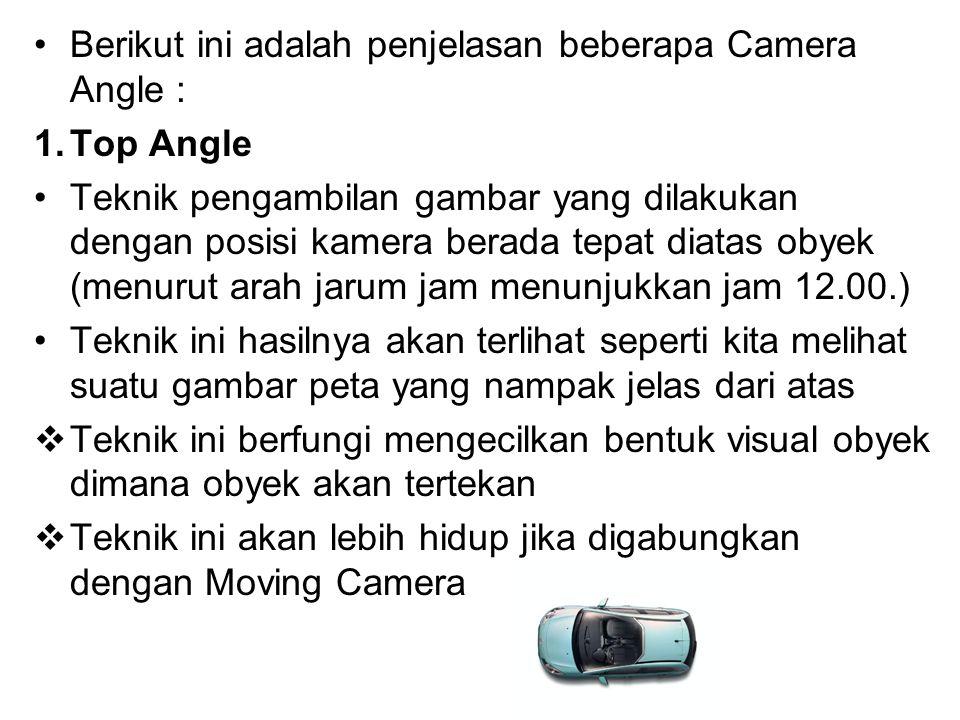 Berikut ini adalah penjelasan beberapa Camera Angle : 1.Top Angle Teknik pengambilan gambar yang dilakukan dengan posisi kamera berada tepat diatas ob