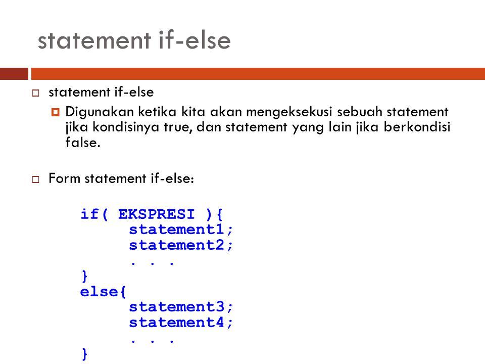 statement if-else  statement if-else  Digunakan ketika kita akan mengeksekusi sebuah statement jika kondisinya true, dan statement yang lain jika be