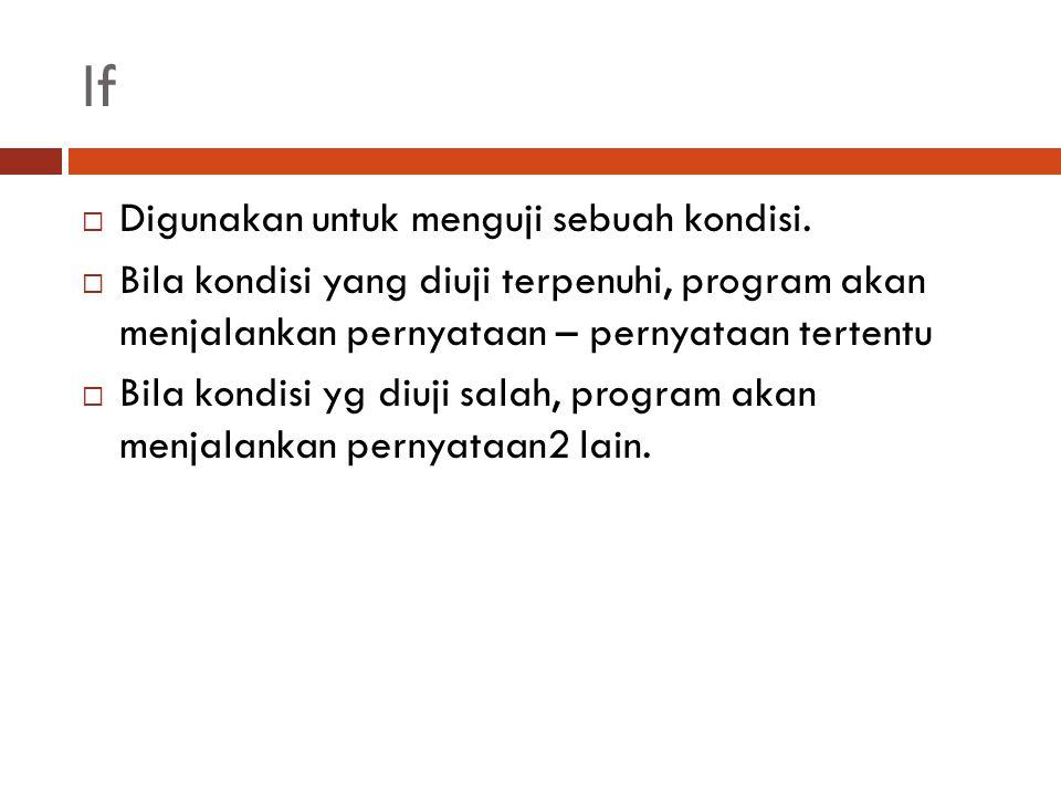 If  Digunakan untuk menguji sebuah kondisi.  Bila kondisi yang diuji terpenuhi, program akan menjalankan pernyataan – pernyataan tertentu  Bila kon
