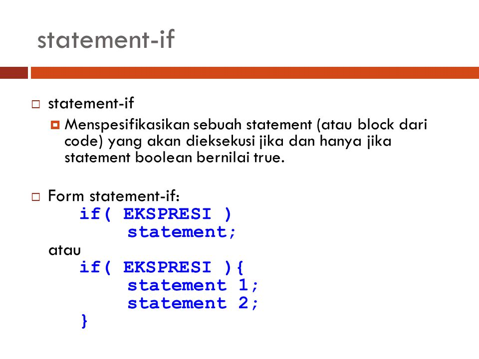 statement-if  statement-if  Menspesifikasikan sebuah statement (atau block dari code) yang akan dieksekusi jika dan hanya jika statement boolean ber