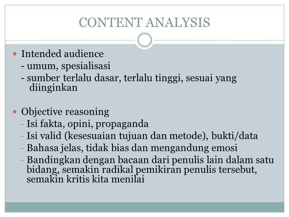 CONTENT ANALYSIS Intended audience - umum, spesialisasi - sumber terlalu dasar, terlalu tinggi, sesuai yang diinginkan Objective reasoning - Isi fakta