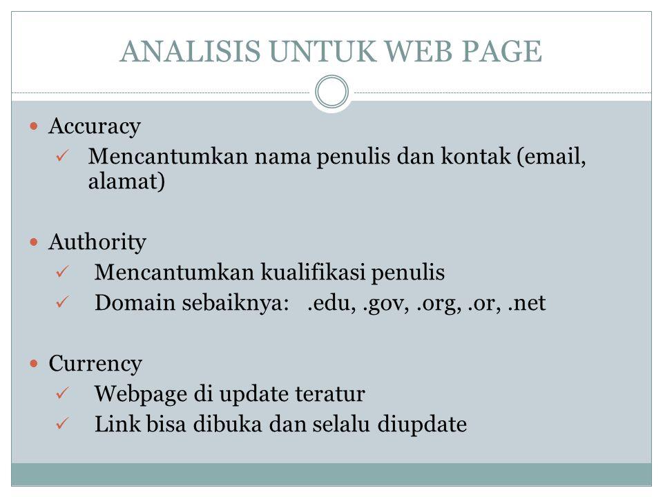 ANALISIS UNTUK WEB PAGE Accuracy Mencantumkan nama penulis dan kontak (email, alamat) Authority Mencantumkan kualifikasi penulis Domain sebaiknya:.edu