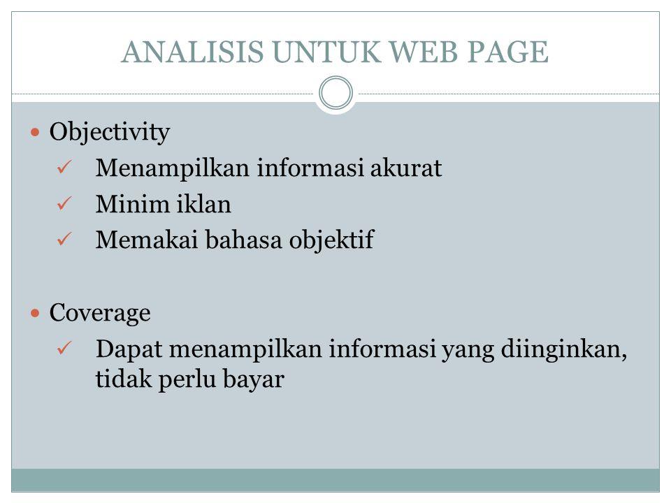 ANALISIS UNTUK WEB PAGE Objectivity Menampilkan informasi akurat Minim iklan Memakai bahasa objektif Coverage Dapat menampilkan informasi yang diingin
