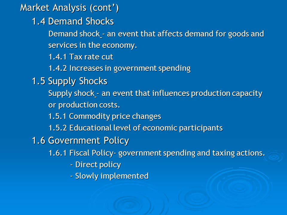 Market Analysis (cont') Market Analysis (cont') 1.4 Demand Shocks 1.4 Demand Shocks Demand shock - an event that affects demand for goods and Demand shock - an event that affects demand for goods and services in the economy.