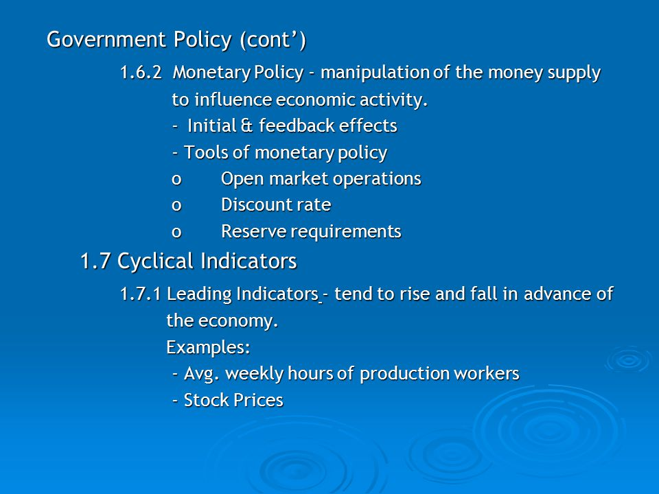 Government Policy (cont') Government Policy (cont') 1.6.2 Monetary Policy - manipulation of the money supply 1.6.2 Monetary Policy - manipulation of the money supply to influence economic activity.
