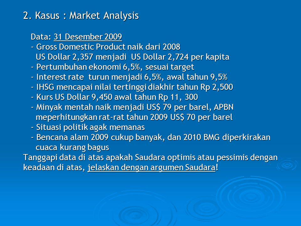 2. Kasus : Market Analysis 2. Kasus : Market Analysis Data: 31 Desember 2009 Data: 31 Desember 2009 - Gross Domestic Product naik dari 2008 - Gross Do
