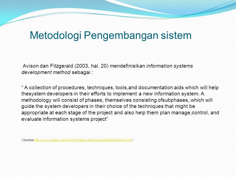 """Metodologi Pengembangan sistem Avison dan Fitzgerald (2003, hal. 20) mendefinisikan information systems development method sebagai : """" A collection of"""