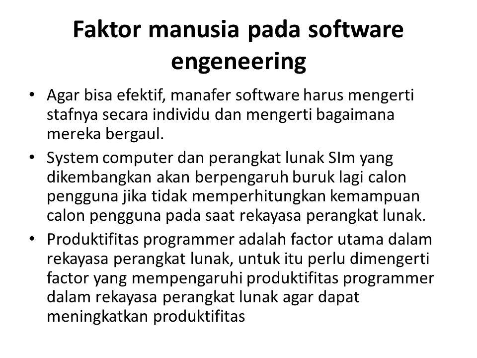 Faktor manusia pada software engeneering Agar bisa efektif, manafer software harus mengerti stafnya secara individu dan mengerti bagaimana mereka bergaul.
