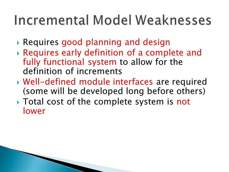 Requires good planning and design  Requires early definition of a complete and fully functional system to allow for the definition of increments 