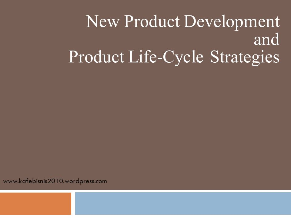 New Product Development and Product Life-Cycle Strategies www.kafebisnis2010.wordpress.com