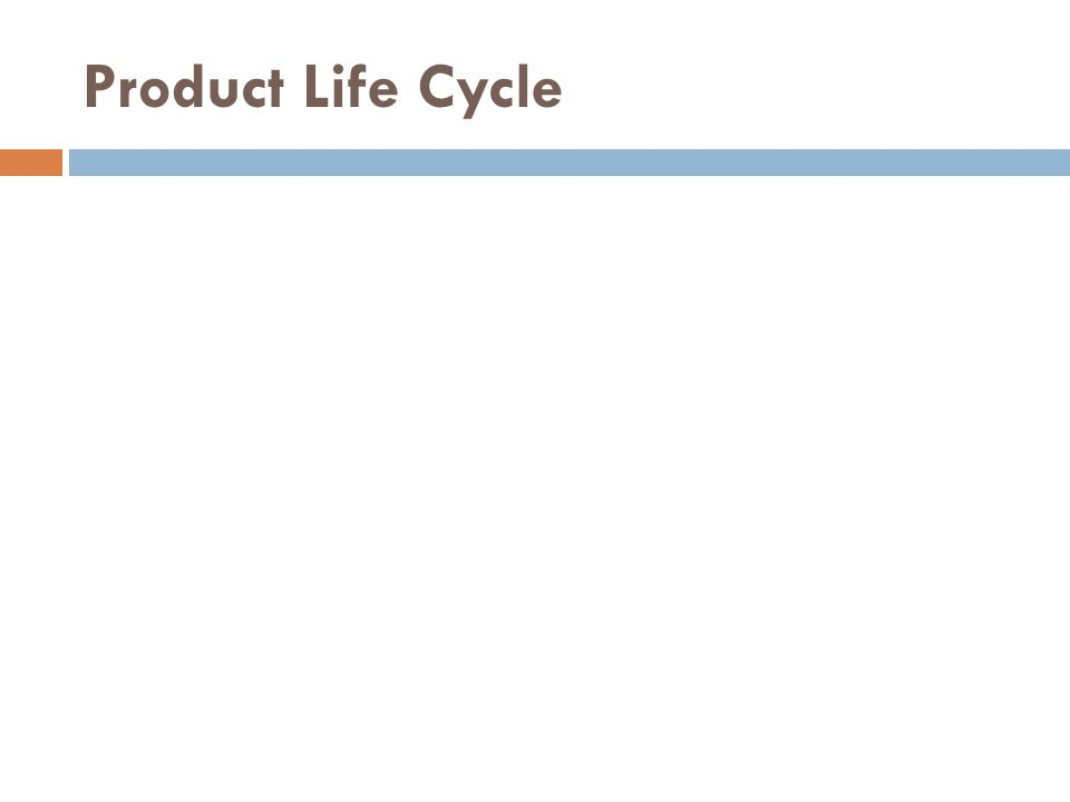 Product Life Cycle – shows the stages that products go through from development to withdrawal from the market