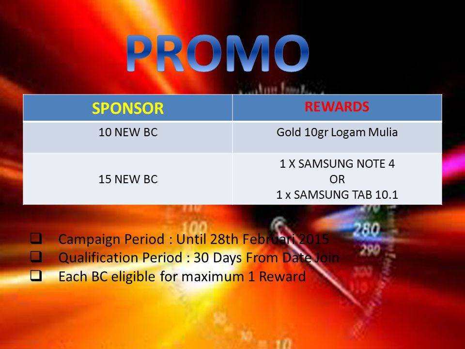 SPONSOR REWARDS 10 NEW BCGold 10gr Logam Mulia 15 NEW BC 1 X SAMSUNG NOTE 4 OR 1 x SAMSUNG TAB 10.1  Campaign Period : Until 28th Februari 2015  Qualification Period : 30 Days From Date Join  Each BC eligible for maximum 1 Reward